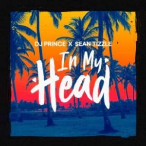 DJ Prince - In My Head ft. Sean Tizzle